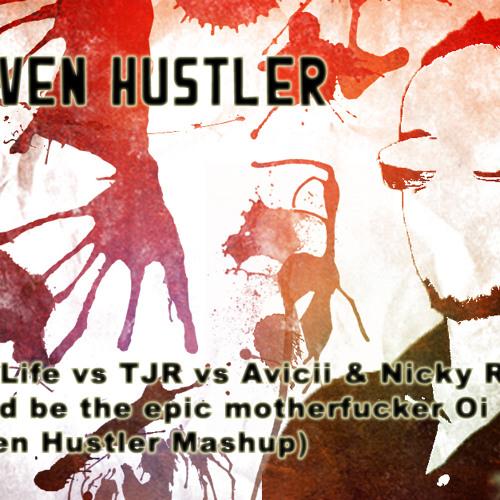 I could be the epic motherfucker Oi (Steven Hustler Mashup)