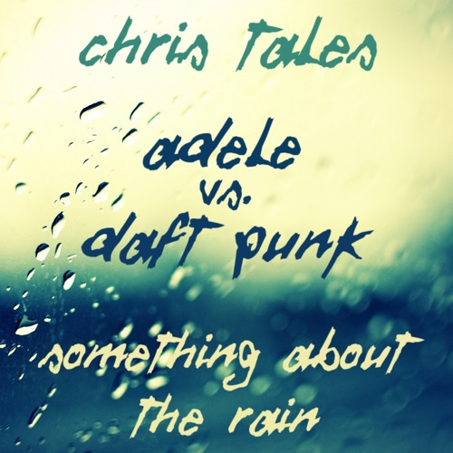 Adele vs. Daft Punk - Something About The Rain (Chris Tales Mix)