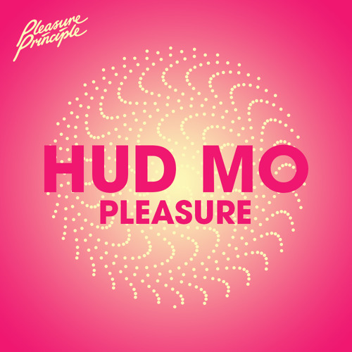 Hud Mo - Pleasure (free MP3 from Pleasure Principle Weekender)