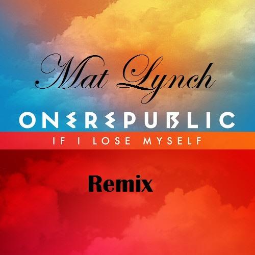 If I Lose Myself - One Republic (Mat Lynch Remix)