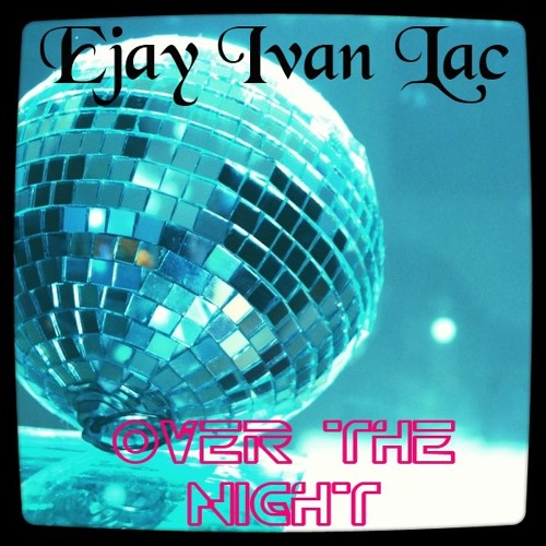 Ejay Ivan Lac - Over the night