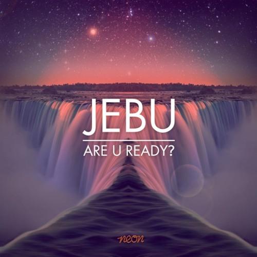 Jebu 'Are U Ready?'
