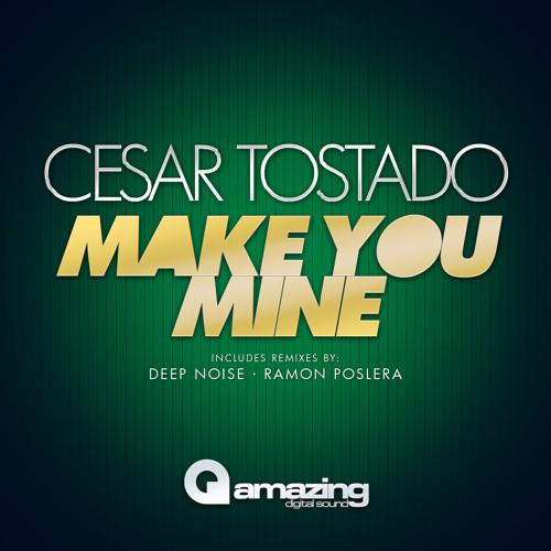 "Cesar Tostado-Make You Mine (Ramon Poslera Remix) Amazing Digital Sound "" Now on Beatport """