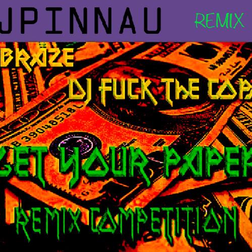 Ebraze & DJ Fuck the Cops - Get Your Paper (JPinnau remix)