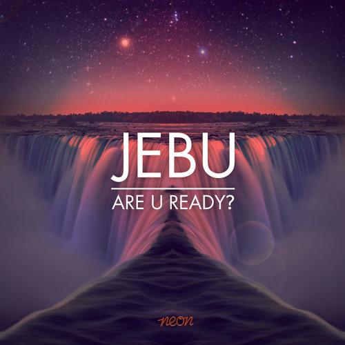 Jebu - Are U Ready? (Original Mix) OUT ON BEATPORT