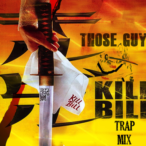 Kill Bill (Those Guys Trap Mix)
