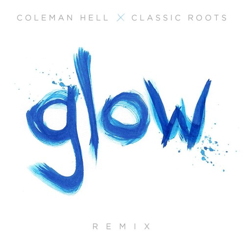 Coleman Hell - Glow (Classic Roots Remix)