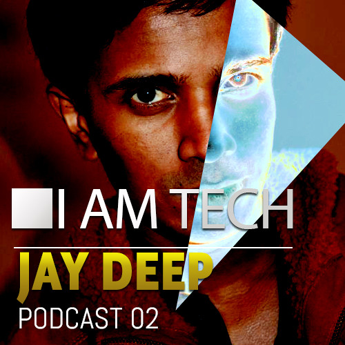 I'AM TECH WITH JAY DEEP - 02 [Beatport PODCAST]