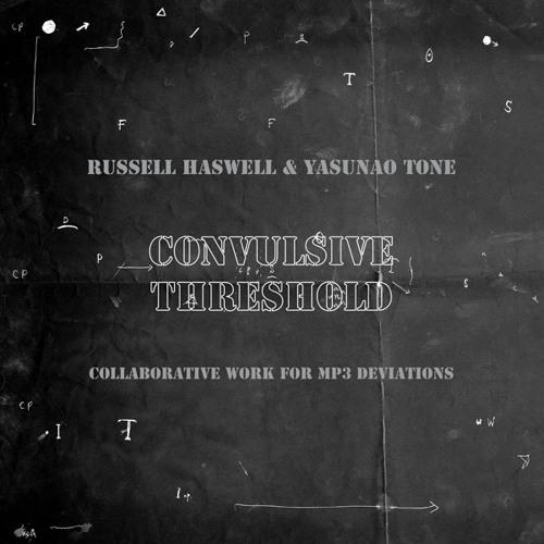 Russell Haswell & Yasunao Tone 'Convulsive Threshold #2 (excerpt)' (eMEGO 142)