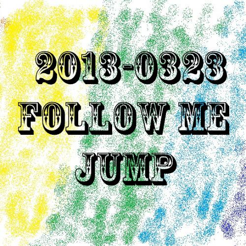 2013 0323 Follow Me Party Opening DJ @ Jump