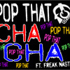 POP THAT CHA CHA ft Freak Nasty (2 Live Crew)