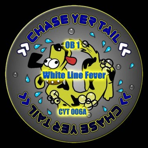 OB1 - White Line Fever - [Chase Yer Tail 006A]