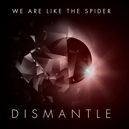 We Are Like the Spider - Dismantle