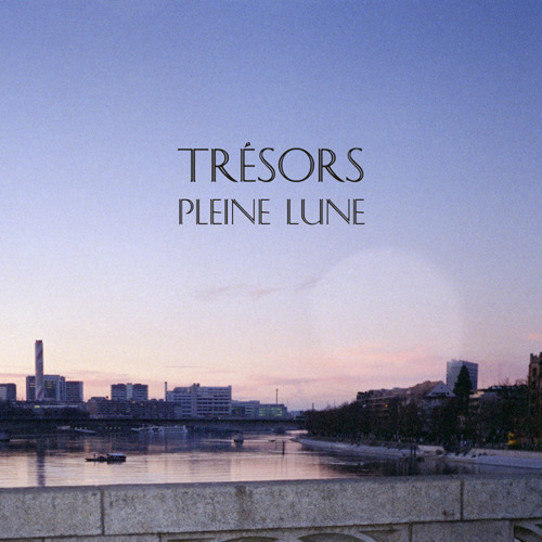 Trésors - Pleine Lune [Anoraak remix] *FREE DL*
