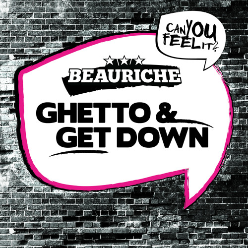 Beauriche - Ghetto/Get Down EP [Can You Feel It Records] Release: April 8th