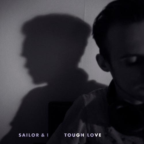 Sailor & I - Tough Love (Ben Pearce Remix)
