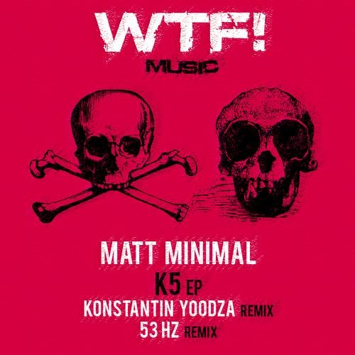 Matt Minimal -  K5  ( 53 Hz Remix ) [WTF! Music]