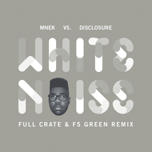MNEK vs Disclosure - White Noise (Full Crate & FS Green Remix)