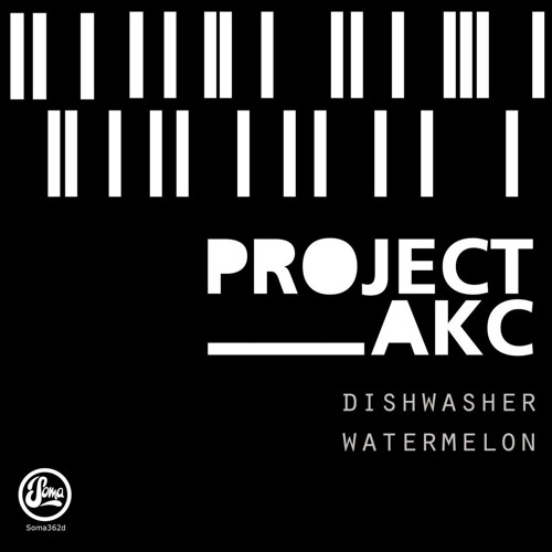 PROJECT AKC - Dishwasher/Watermelon Ep (Soma 362d)