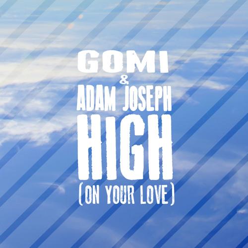 Gomi & Adam Joseph - High (On Your Love)