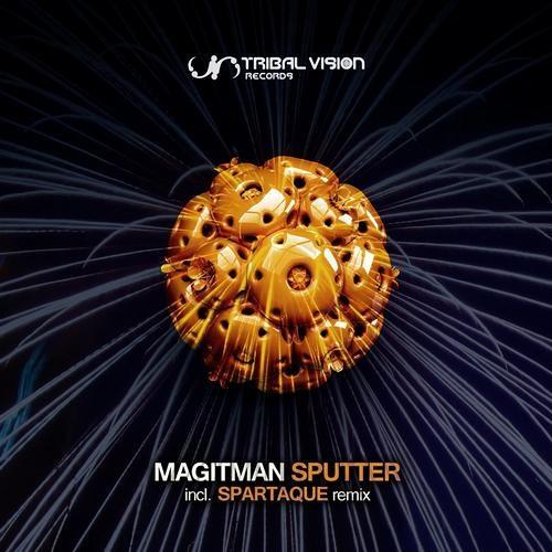 Magitman - Sputter (Spartaque Remix) [Tribal Vision Records]