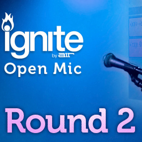 Ignite Open Mic Round 2