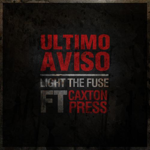 Ultimo Aviso - Light the Fuse (feat. Caxton Press) [Prod. Hueco]