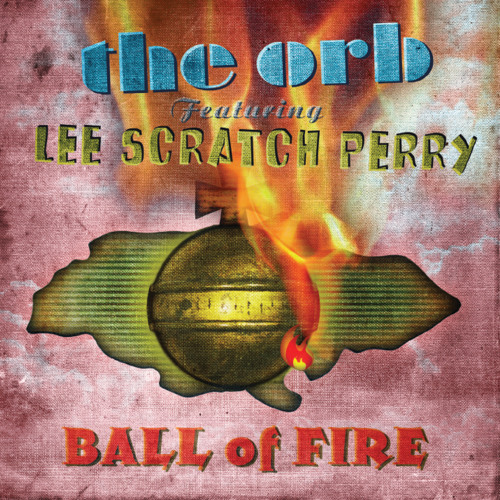 The Orb featuring Lee Scratch Perry - Ball Of Fire