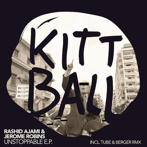 Rashid Ajami & Jerome Robins - Unstoppable (Tube & Berger Mix) - KITTBALL RECORDS