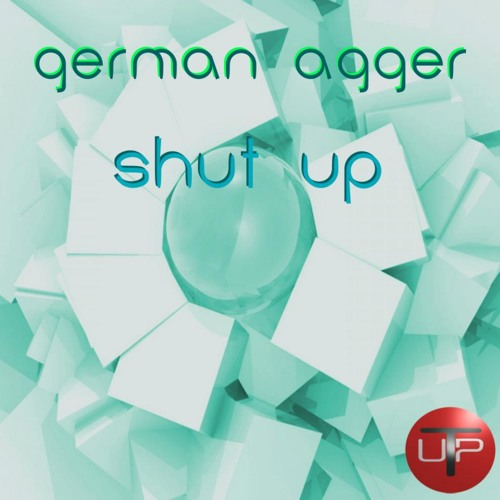 German Agger_Shut up (Original mix) [Tech up Recordings] /PREVIEW/