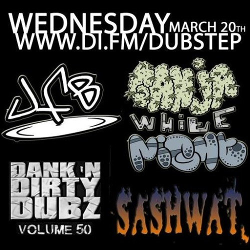 [DUBSTEP] Sashwat, Ganja White Night & JFB - Dank 'N' Dirty Dubz [Volume 50] (DI.FM Dubstep Channel)