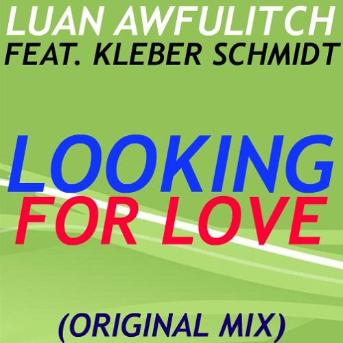 Luan Awfulitch Feat. Kleber Schmidt - Looking For Love (Original Mix) [Exclusive Preview]
