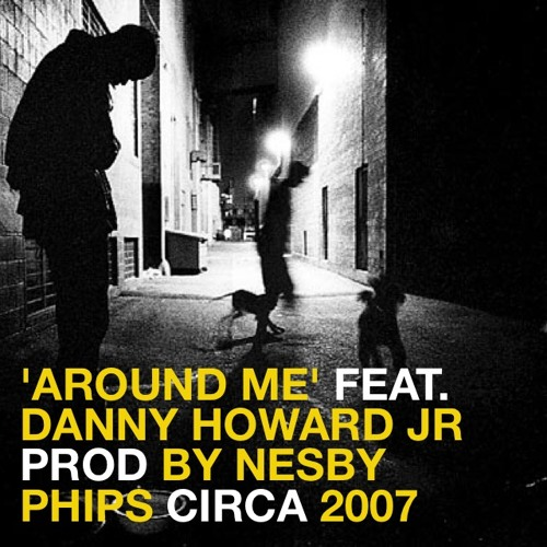 04 Around Me feat Danny Howard Jr produced by Nesby Phips