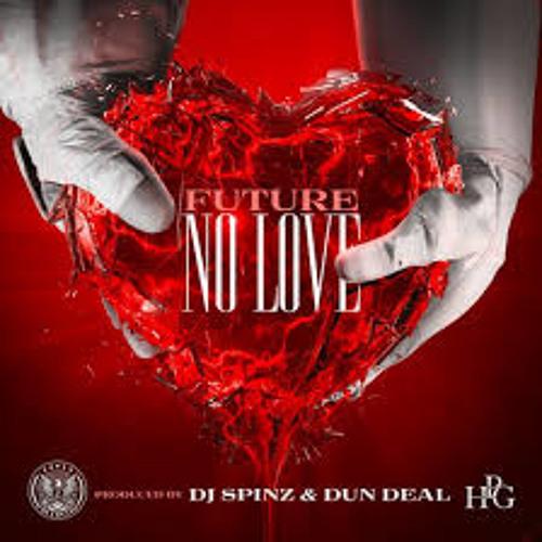 Future No Love [Prod. By Spinz & Dun Deal]