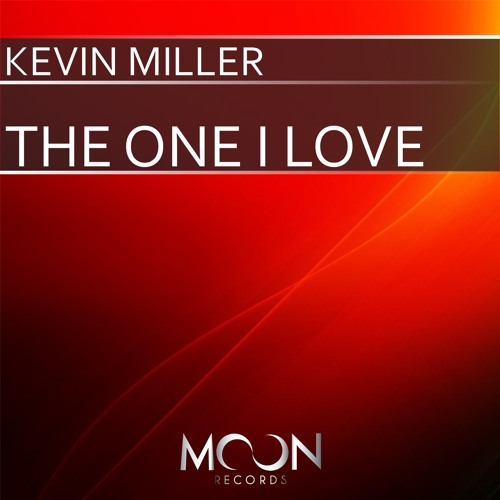 Kevin Miller - The One I Love (Original Mix) ***Out Now***