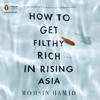 How to Get Filthy Rich in Rising Asia written and read by Mohsin Hamid