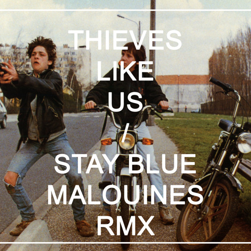 Thieves Like Us - Stay Blue (Malouines Remix)