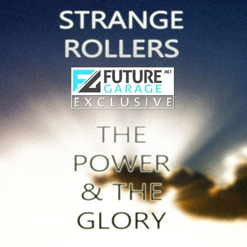 The Power & The Glory by Strange Rollers - FutureGarage.NET Exclusive