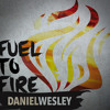 Fuel To Fire by Daniel Wesley / SHARP9MUSIC