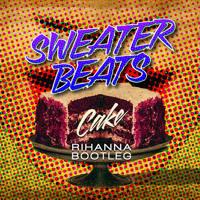 Rihanna - Cake (Sweater Beats Bootyleg)