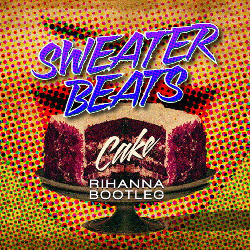 Cake (Sweater Beats Bootleg)