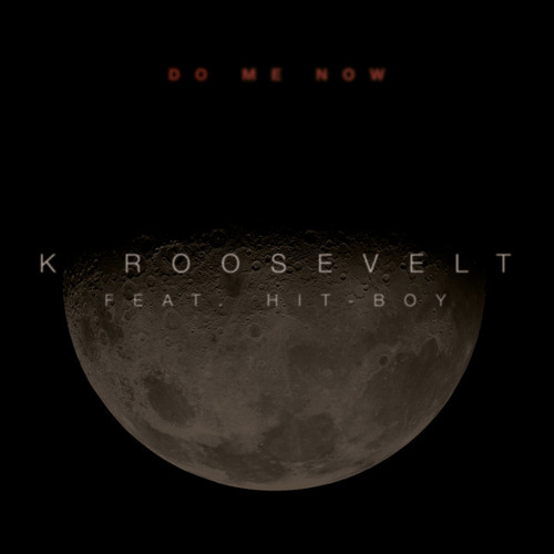 K. Roosevelt - Do Me Now (feat. Hit-Boy)