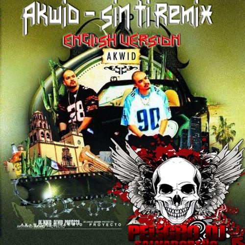 Akwid - Sin Ti Rmx [EnglishVersion] By Peligro Dj (Salvadoreño)