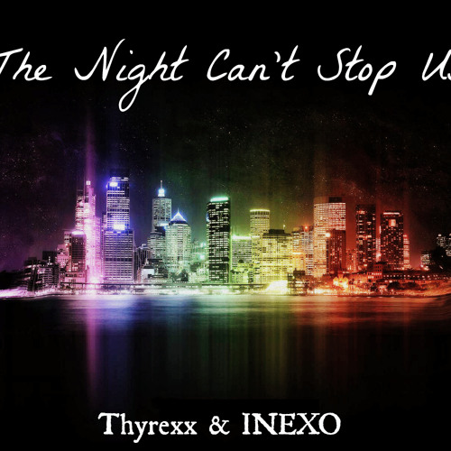 Thy'Rexx & INEXO -The Night Can't Stop Us (Original Mix)
