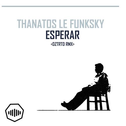 """Thanatos Funksky - Esperar (""""Tempo Finale"""" Remix)"""