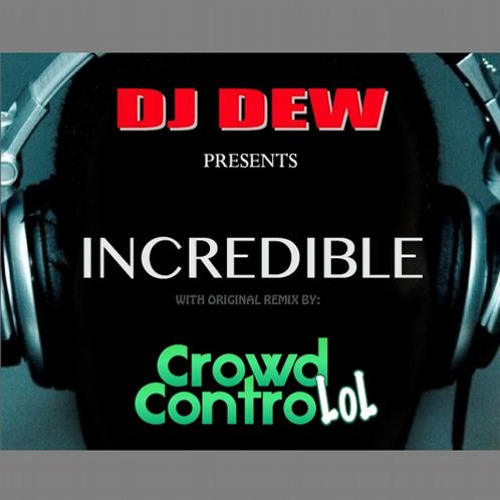 DJ Dew - Incredible (Crowd Controlol Remix) [Strange World]