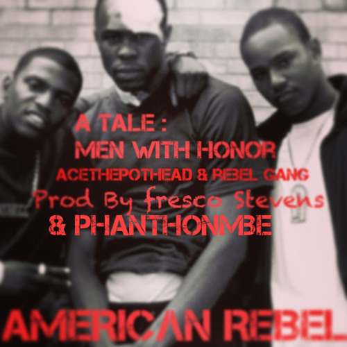A Tale : Men With Honor Prod By Fresco Stevens and PhantomMBE