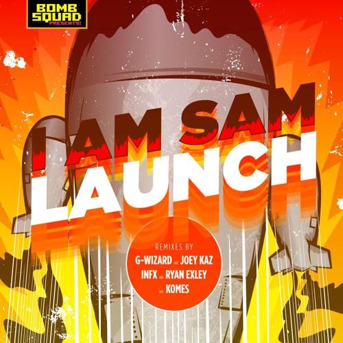 I Am Sam - Launch (Dub Mix) [BOMB SQUAD]