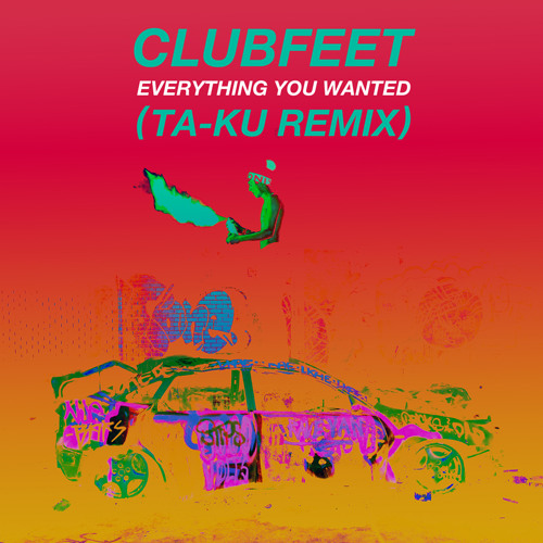 Clubfeet - Everything You Wanted (Ta-ku Remix)
