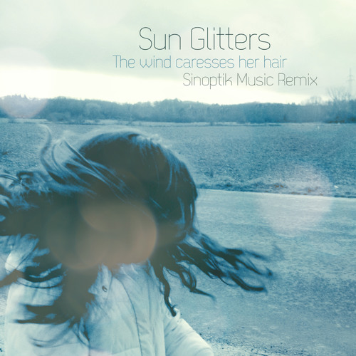 Sun Glitters - The Wind Caresses Her Hair (Sinoptik Music Remix)